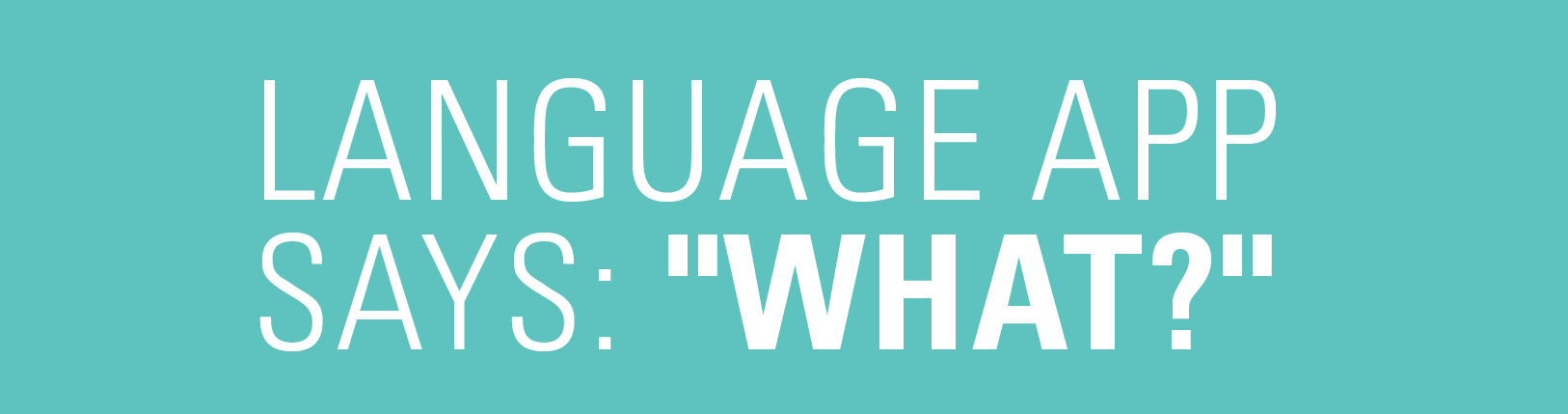 "Language App Says: ""What?"" – [Part 3]"