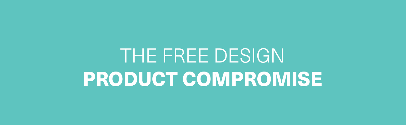 The Free Design Product Compromise